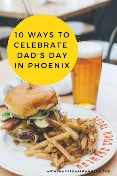 We've rounded up 10 of the hottest things to do and places to dine with dear ole dad this Father's Day in Phoenix.