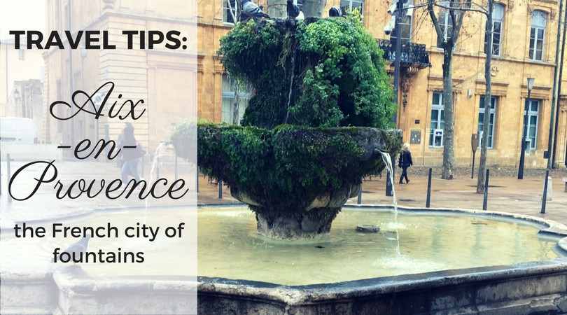 Aix-en-Provence: tips for travel in a French city of fountains