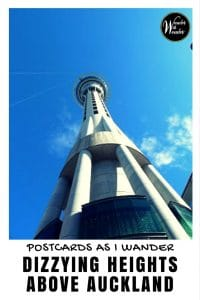Postcards As I Wander: Soaring high above Auckland, you must visit New Zealand's Sky Tower. At 220 meters high, it offers dizzying 360-degree views.