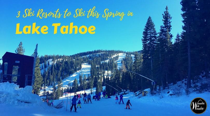 Not Too Late! 3 Ski Resorts to Ski this Spring in Lake Tahoe