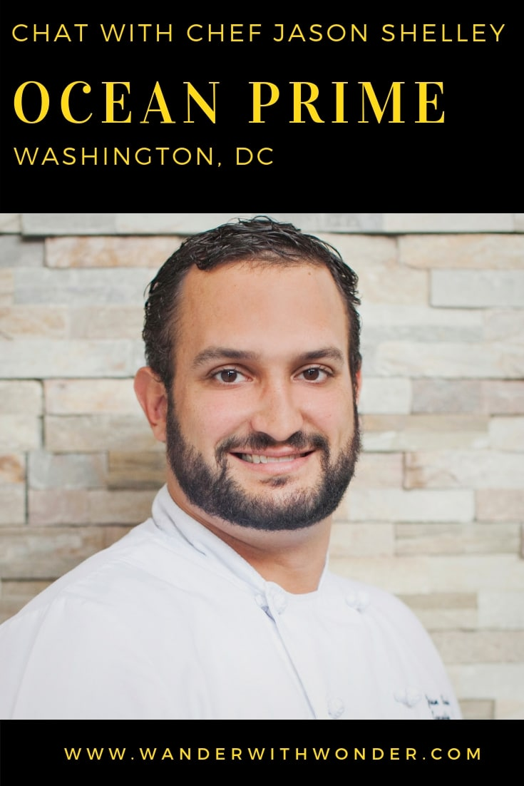 Chat with Executive Chef Jason Shelley of Ocean Prime in Washington DC. Chef Shelley shares his passion for food and life in this newest chef chat. #chefchat #chef #WashingtonDC #travel #food #culinary