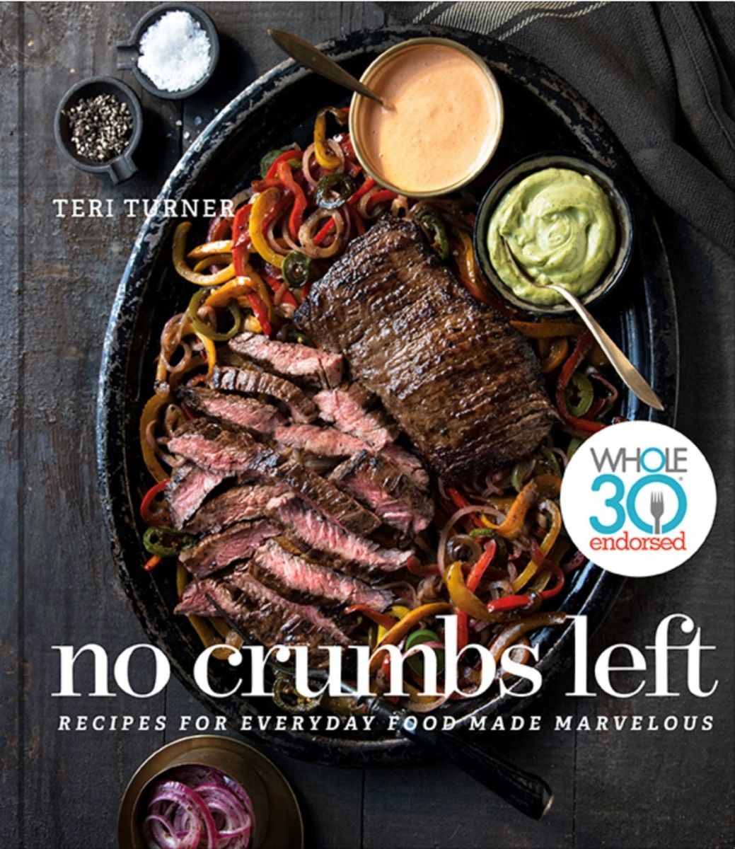 No Crumbs Left: Whole30 Endorsed, Recipes for Everyday Food Made Marvelous © 2019 by Teri Turner LLC. Photography © 2019 by Tim Turner. Reproduced by permission of Houghton Mifflin Harcourt. All rights reserved.