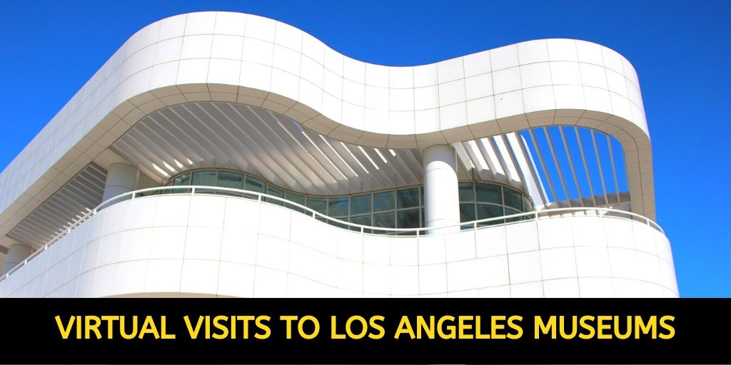 Virtual Visits to Los Angeles Museums